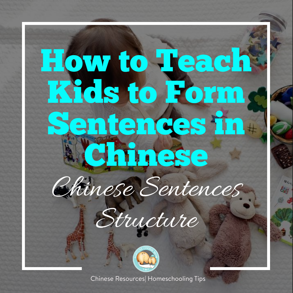 Chinese Sentence Structure: How to Teach Kids to Form Sentences in Chinese?