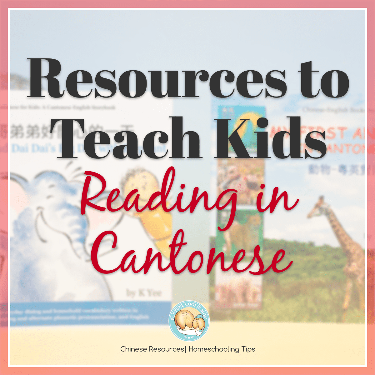 Resources and Activities to Teach Young Kids Reading in Cantonese